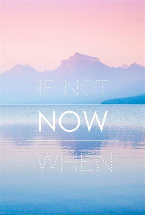 If not now, when? | Picture Quotes